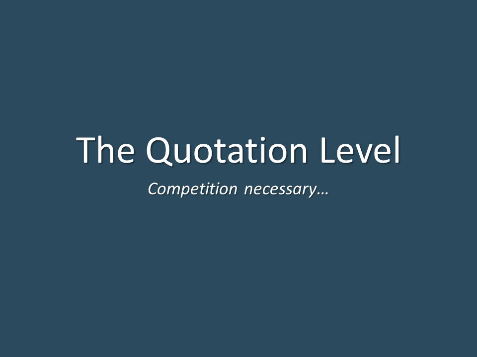 The Quotation Level Competition necessary…