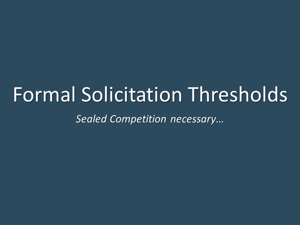 Formal Solicitation Thresholds Sealed Competition necessary…