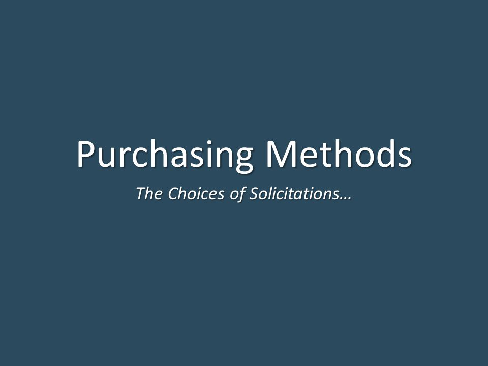 Purchasing Methods The Choices of Solicitations…
