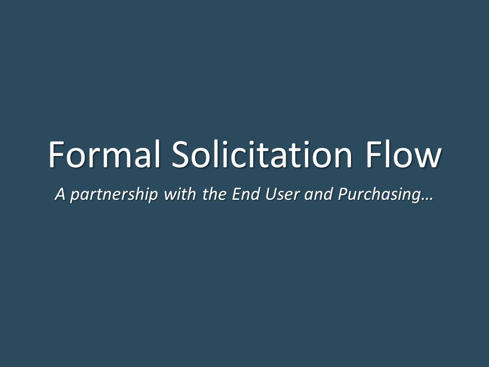 Formal Solicitation Flow A partnership with the End User and Purchasing…