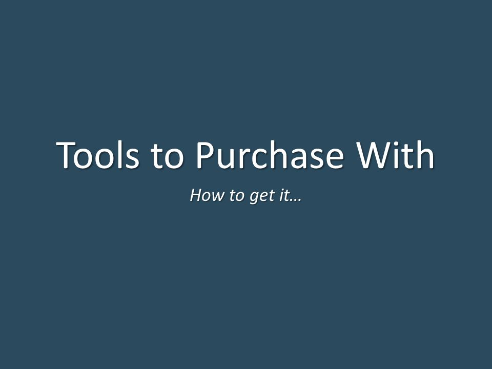 Tools to Purchase With How to get it…