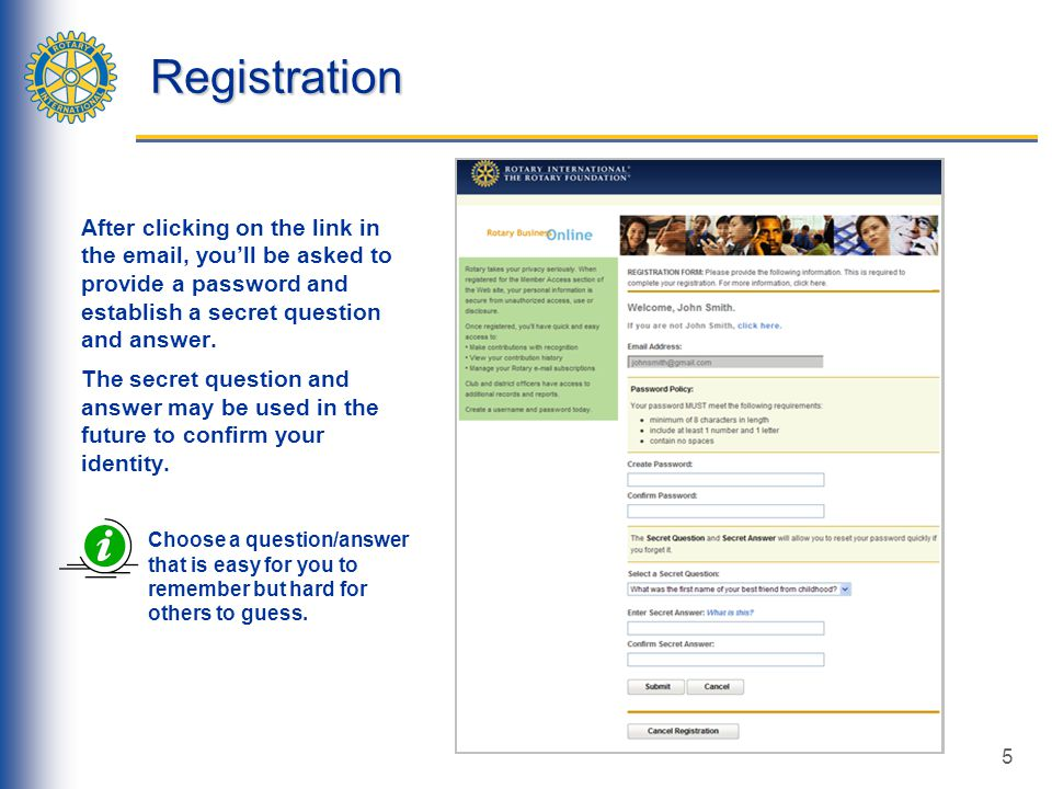 5 Registration After clicking on the link in the email, you'll be asked to provide a password and establish a secret question and answer.