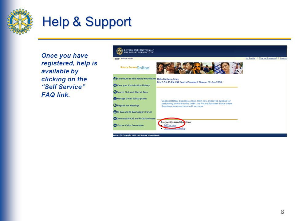 8 Help & Support Once you have registered, help is available by clicking on the Self Service FAQ link.