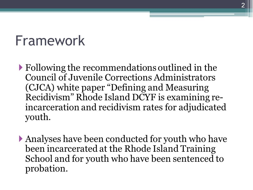 CJCA Definitions  CJCA recommends assessing recidivism at 5 points in the process:  Arrest  Filing of Charges  Adjudication or Conviction  Commitment to juvenile facility  Commitment to adult facility  We are using a new adjudication or conviction to define recidivism for our population.