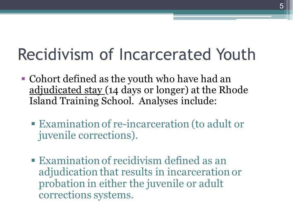 5  Cohort defined as the youth who have had an adjudicated stay (14 days or longer) at the Rhode Island Training School. Analyses include:  Examinat