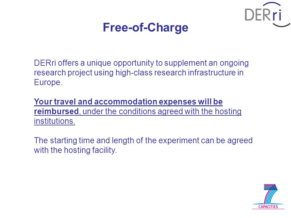 Free-of-Charge DERri offers a unique opportunity to supplement an ongoing research project using high-class research infrastructure in Europe. Your tr