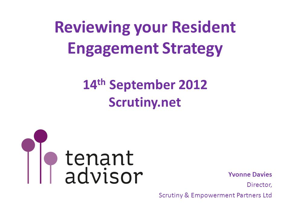 Reviewing your Resident Engagement Strategy 14 th September 2012 Scrutiny.net Yvonne Davies Director, Scrutiny & Empowerment Partners Ltd