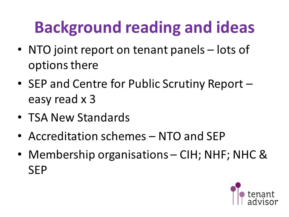 Background reading and ideas NTO joint report on tenant panels – lots of options there SEP and Centre for Public Scrutiny Report – easy read x 3 TSA N