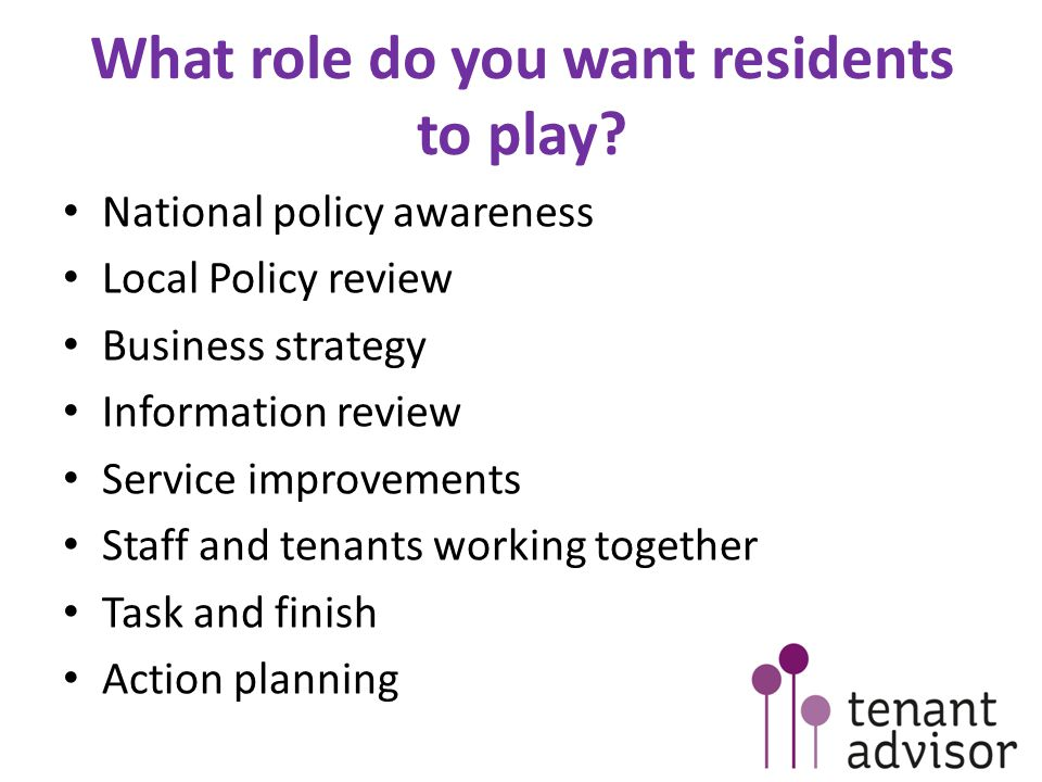 What role do you want residents to play? National policy awareness Local Policy review Business strategy Information review Service improvements Staff