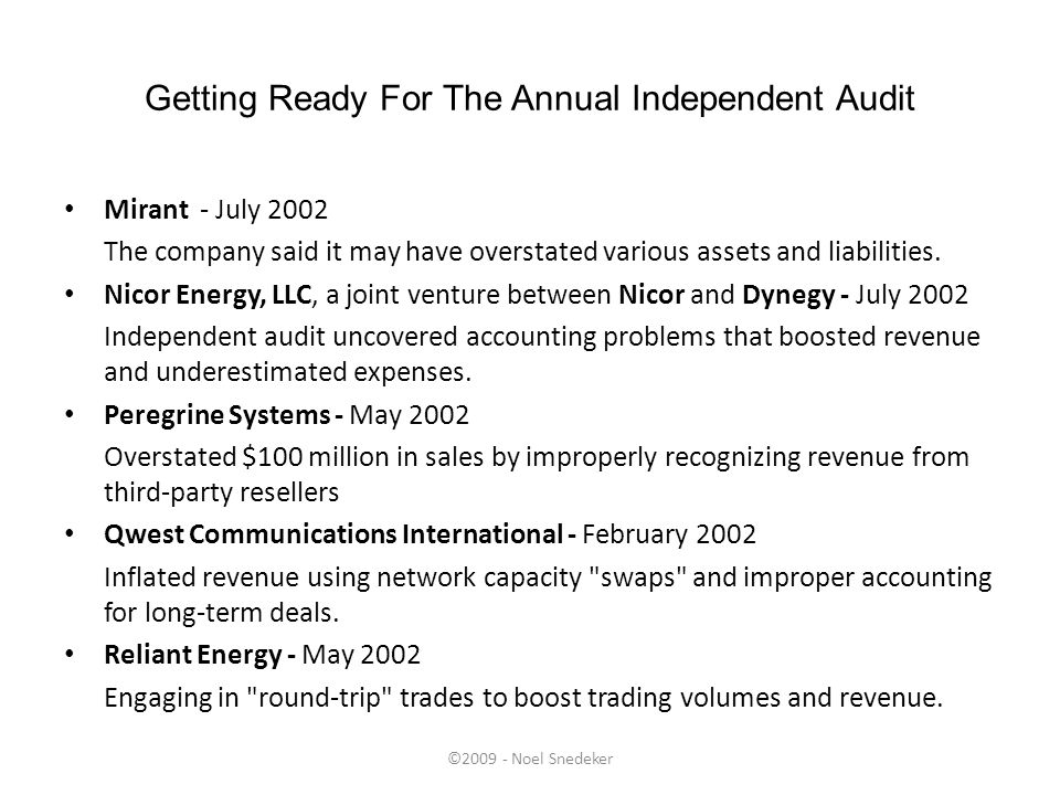 ©2009 - Noel Snedeker Getting Ready For The Annual Independent Audit Mirant - July 2002 The company said it may have overstated various assets and lia