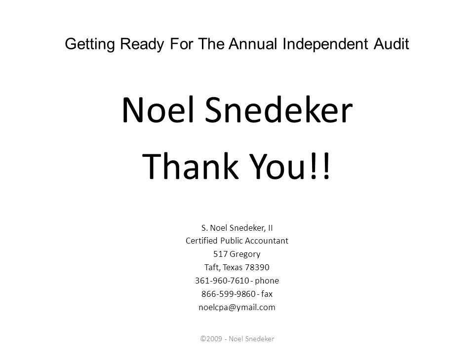 ©2009 - Noel Snedeker Getting Ready For The Annual Independent Audit Noel Snedeker Thank You!! S. Noel Snedeker, II Certified Public Accountant 517 Gr