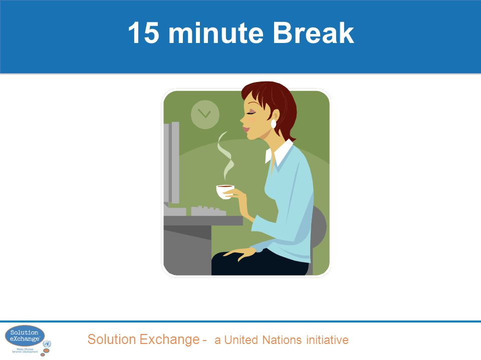 Solution Exchange - a United Nations initiative 15 minute Break