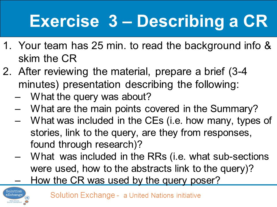 Solution Exchange - a United Nations initiative Exercise 3 – Describing a CR 1.Your team has 25 min.