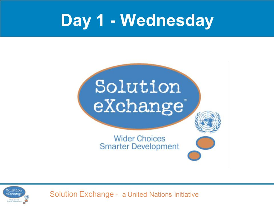 Solution Exchange - a United Nations initiative Day 1 - Wednesday