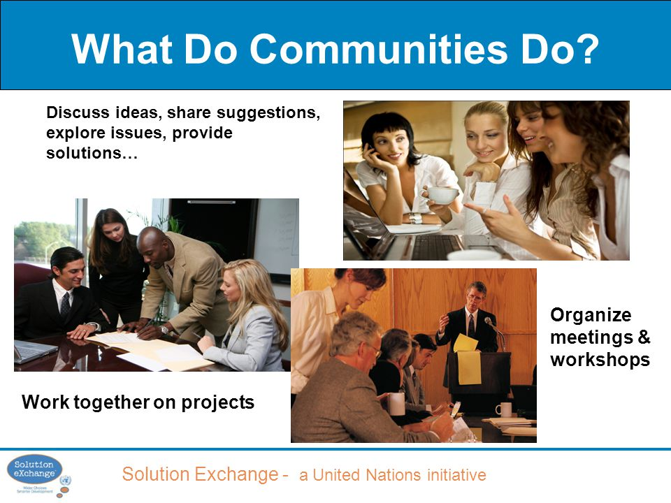 Solution Exchange - a United Nations initiative What Do Communities Do.