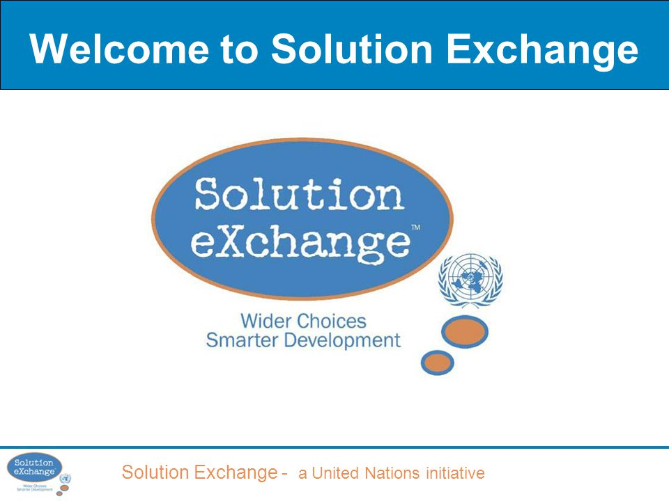 Solution Exchange - a United Nations initiative Welcome to Solution Exchange