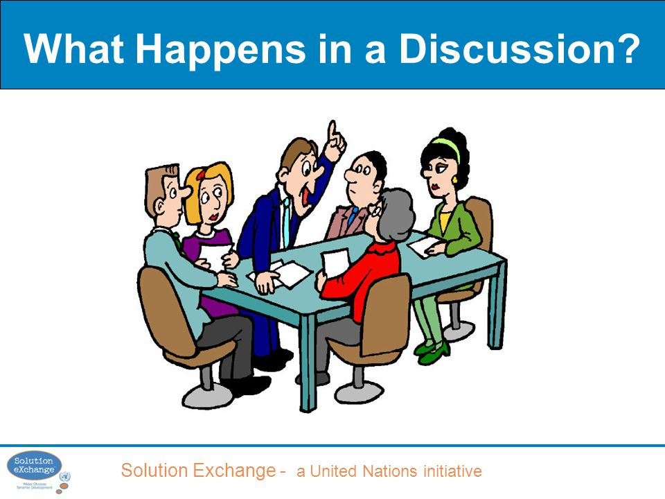 Solution Exchange - a United Nations initiative What Happens in a Discussion?