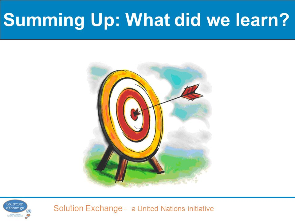 Solution Exchange - a United Nations initiative Summing Up: What did we learn?