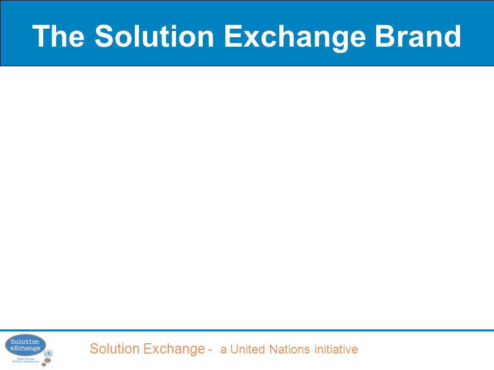 Solution Exchange - a United Nations initiative The Solution Exchange Brand