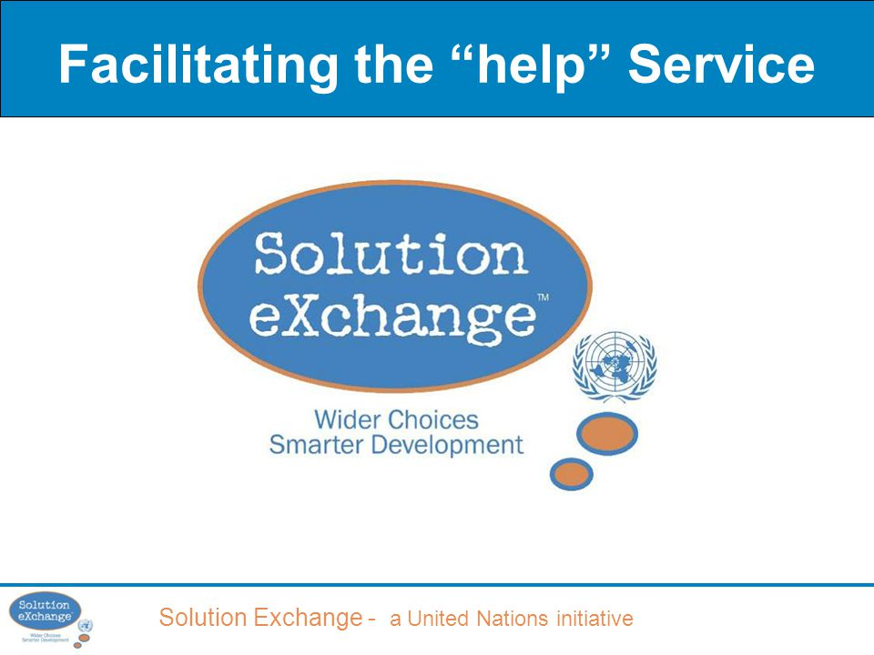 Solution Exchange - a United Nations initiative Facilitating the help Service