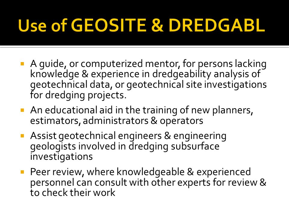  A guide, or computerized mentor, for persons lacking knowledge & experience in dredgeability analysis of geotechnical data, or geotechnical site investigations for dredging projects.