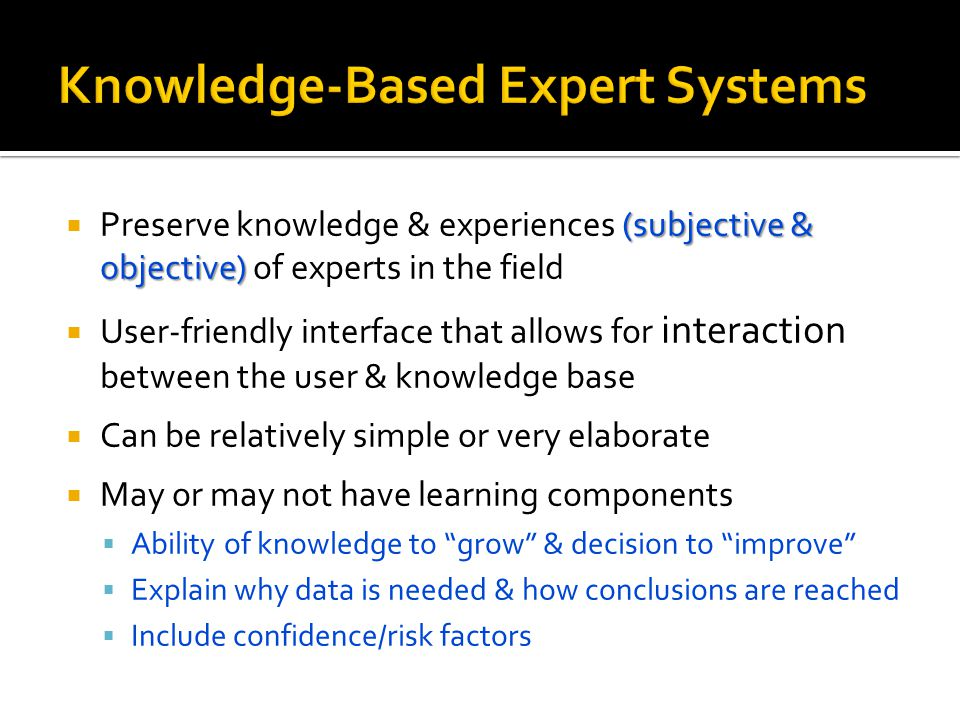 (subjective & objective)  Preserve knowledge & experiences (subjective & objective) of experts in the field  User-friendly interface that allows for
