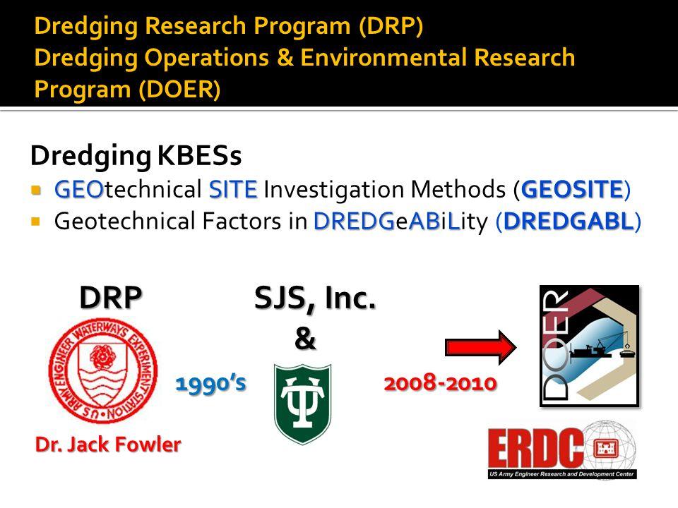 Dredging KBESs  GEOSITEGEOSITE  GEOtechnical SITE Investigation Methods (GEOSITE) DREDGABLDREDGABL  Geotechnical Factors in DREDGeABiLity (DREDGABL) DRP SJS, Inc.
