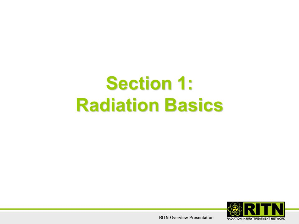 RITN Overview Presentation Section 1: Radiation Basics