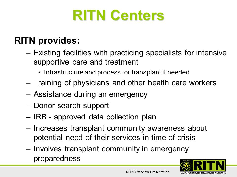 RITN Overview Presentation RITN Centers RITN provides: –Existing facilities with practicing specialists for intensive supportive care and treatment In