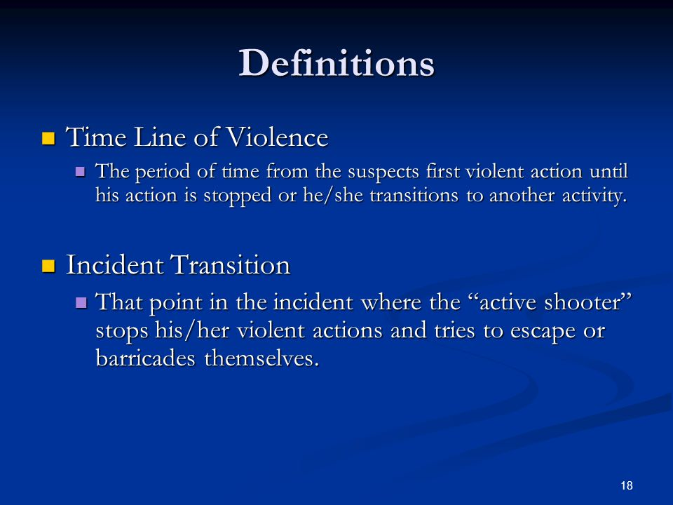 17 Definitions Dynamic Situation Dynamic Situation The situation is evolving very rapidly along with the suspect's action. Example, shooting and movin