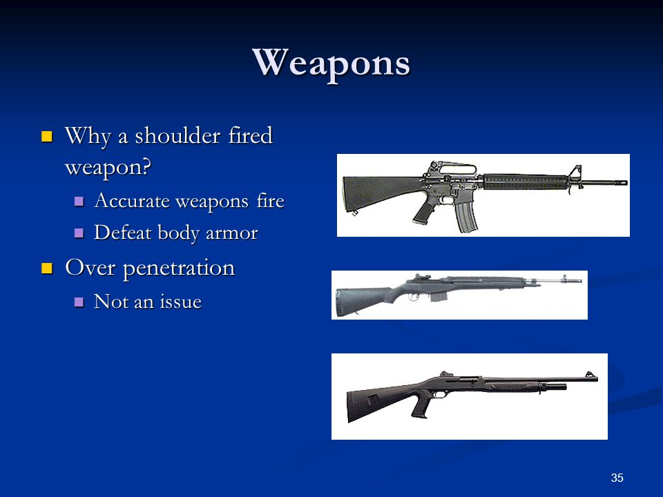 34 Proper Equipment for Patrol Officers Weapons Weapons Shouldered fired weapon with light mounts, shotgun with slug or police rifle. Shouldered fired