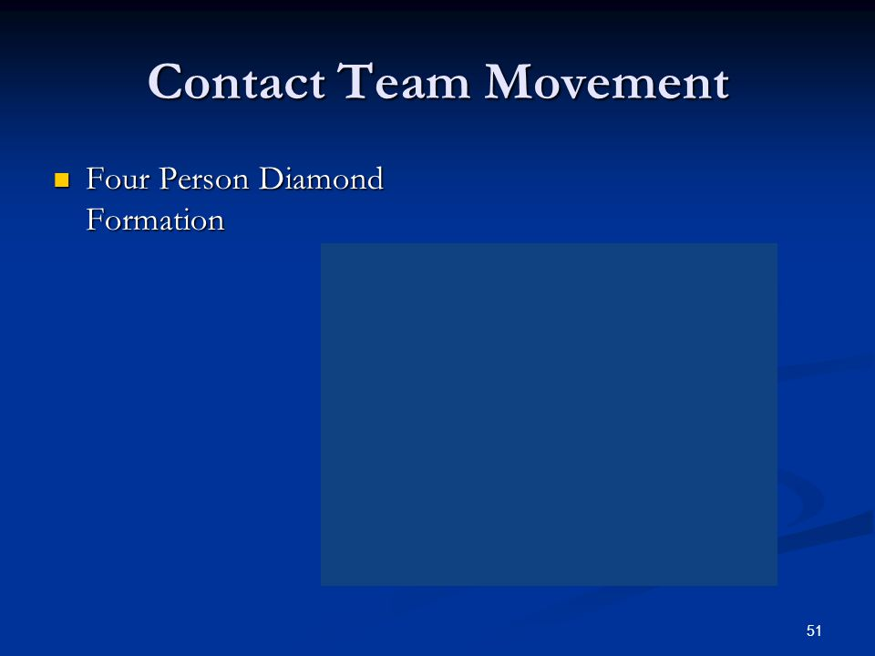 50 Contact Team Conduct Priority is to make CONTACT with the suspect(s). Priority is to make CONTACT with the suspect(s). Move with 360 degree coverag
