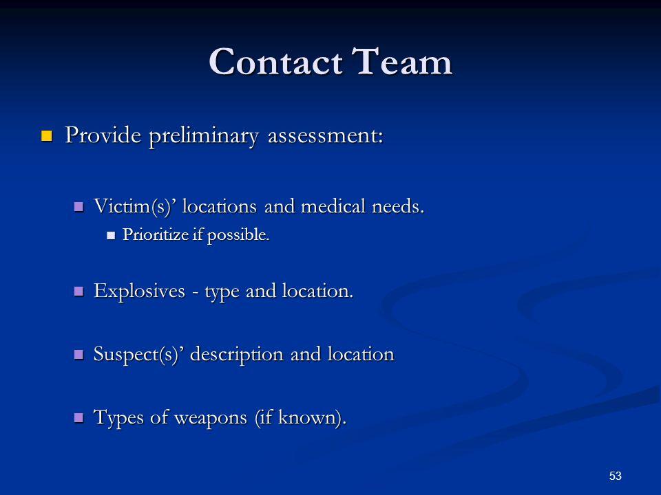 52 Contact Team Prevent suspect escape. Prevent suspect escape. Continue past victim(s). Continue past victim(s). Continue past explosives. Continue p