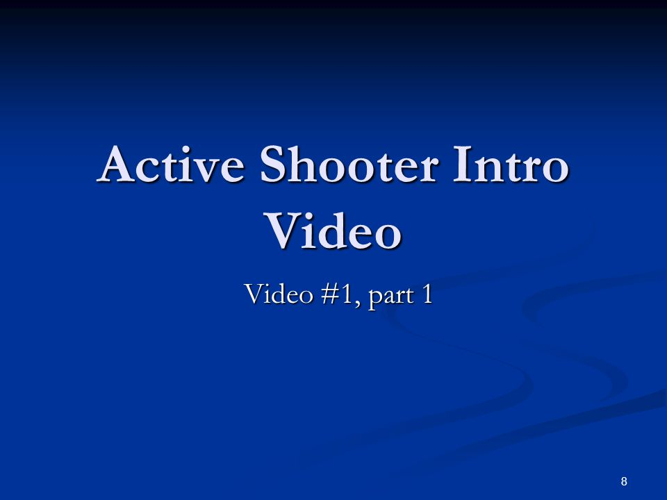 8 Active Shooter Intro Video Video #1, part 1
