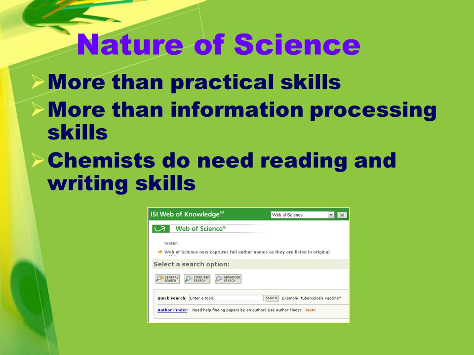 Nature of Science 科學科的性質  Doing science  進行科學實驗  Organizing scientific information  建構科學知識  Explaining events scientifically  科學地解釋現象  Challenging science  科學論辯探究 Veel, 1997