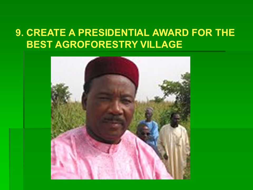 9. CREATE A PRESIDENTIAL AWARD FOR THE BEST AGROFORESTRY VILLAGE