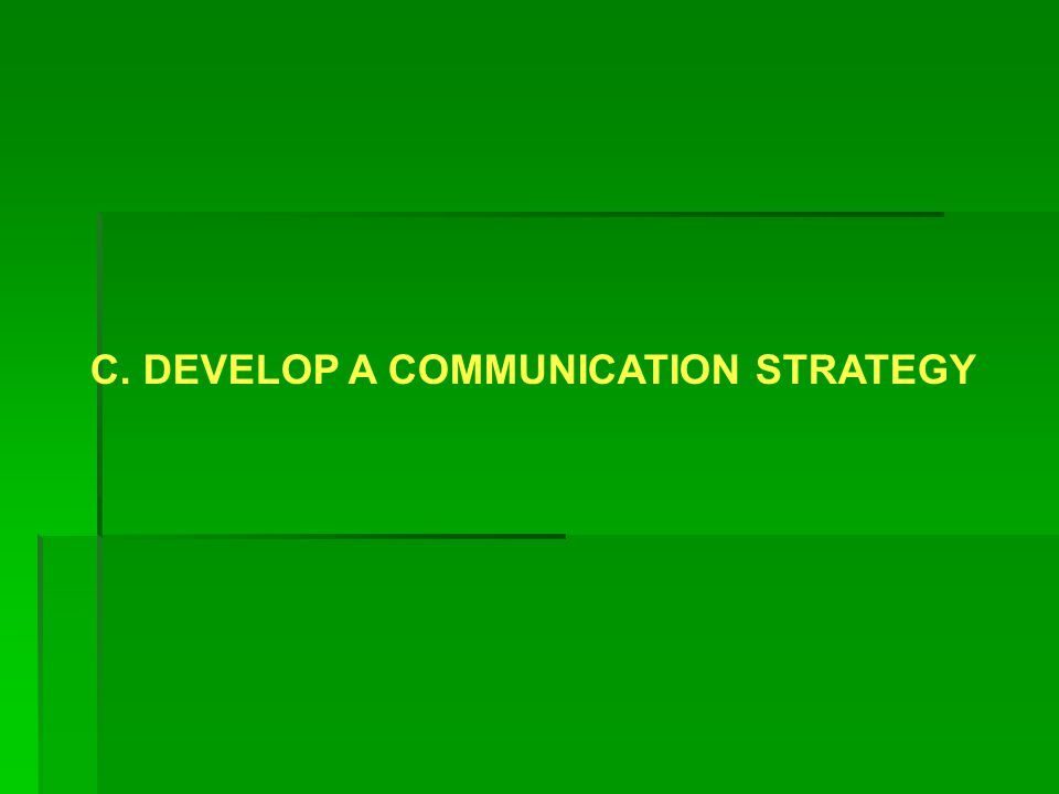 C. DEVELOP A COMMUNICATION STRATEGY