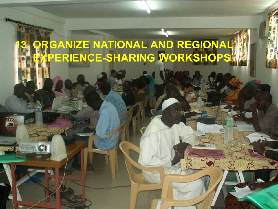 13. ORGANIZE NATIONAL AND REGIONAL EXPERIENCE-SHARING WORKSHOPS