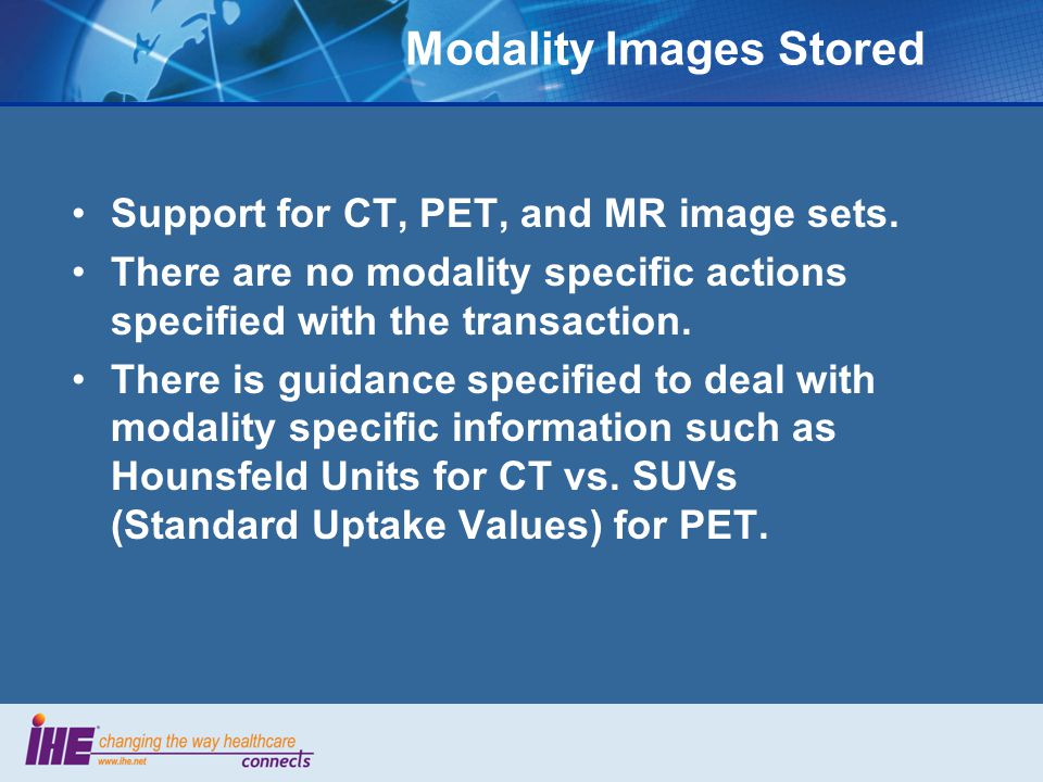 Modality Images Stored Support for CT, PET, and MR image sets.