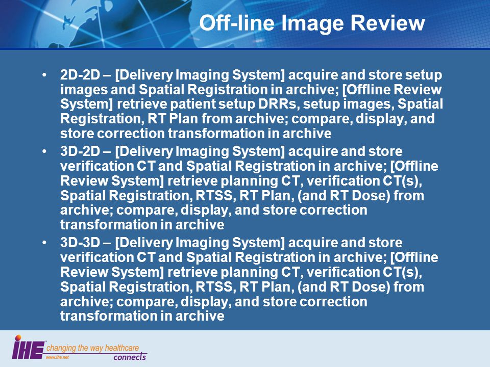 Off-line Image Review 2D-2D – [Delivery Imaging System] acquire and store setup images and Spatial Registration in archive; [Offline Review System] re