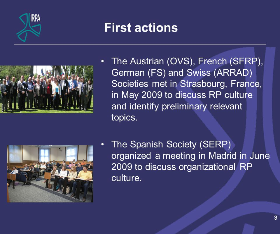 First IRPA Workshop on RP culture in Paris 14 -15 December 2009 25 participants Representatives of 9 IRPA Societies : –Austria –Belgium –France –Germany –Italy –Poland –Spain –Switzerland –United Kingdom, Reprentatives from WHO and EAN 4