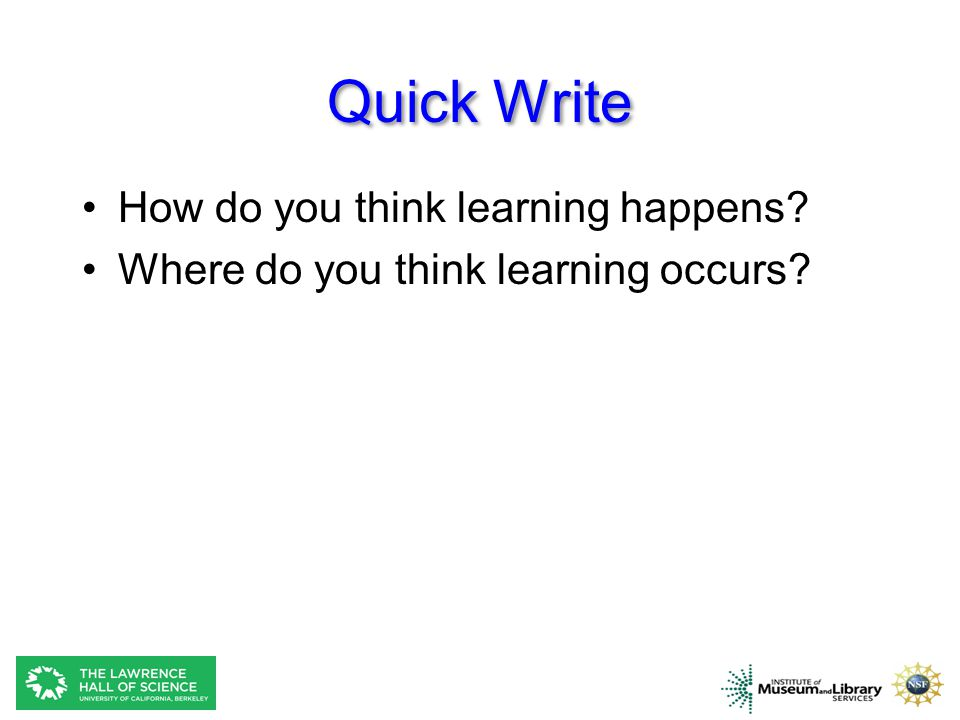 Quick Write How do you think learning happens? Where do you think learning occurs?
