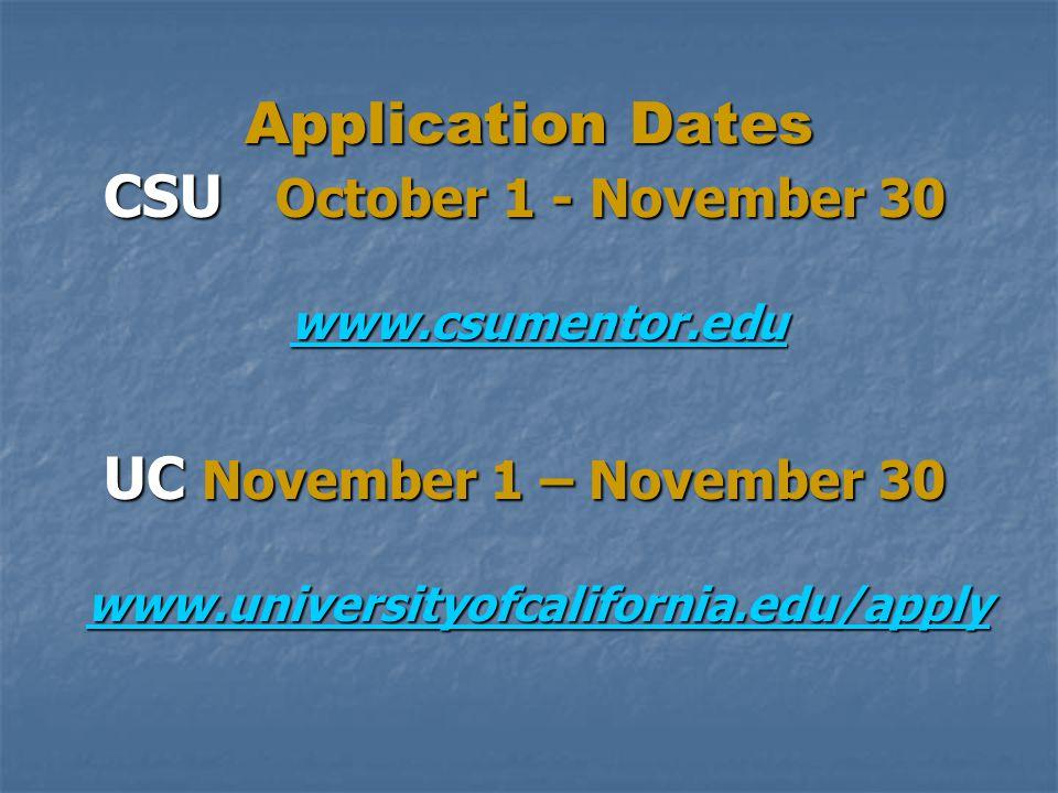 Application Dates CSU October 1 - November 30 www.csumentor.edu UC November 1 – November 30 www.universityofcalifornia.edu/apply