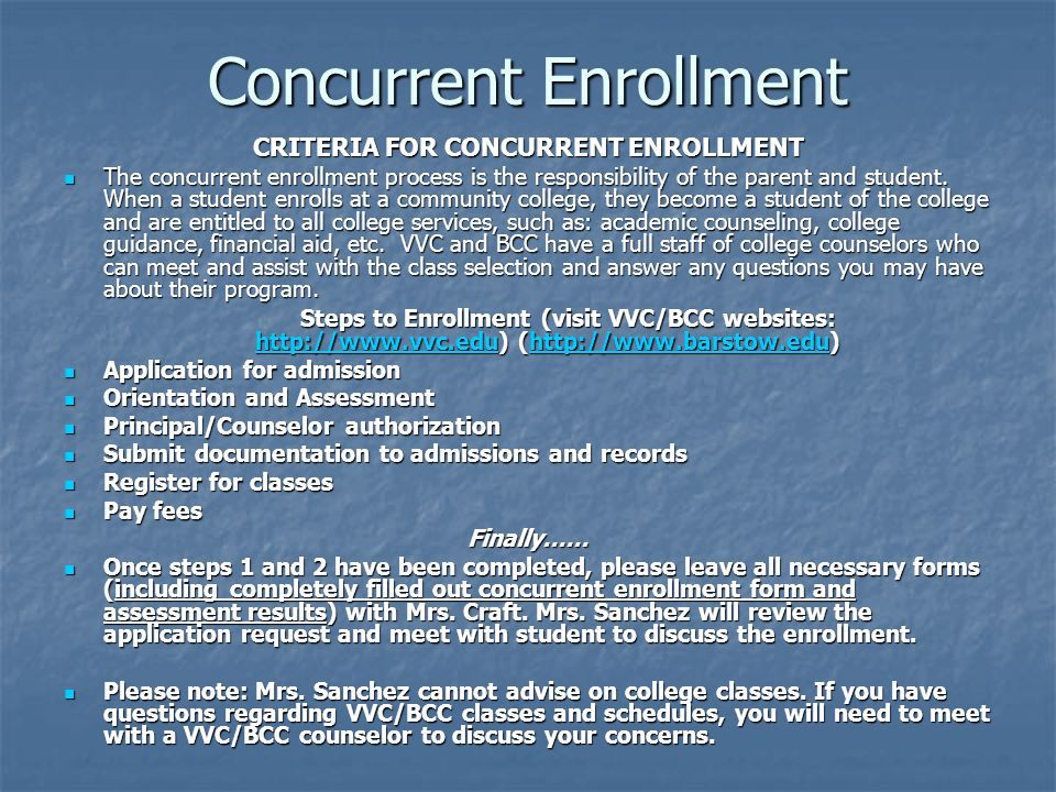 Concurrent Enrollment CRITERIA FOR CONCURRENT ENROLLMENT The concurrent enrollment process is the responsibility of the parent and student.