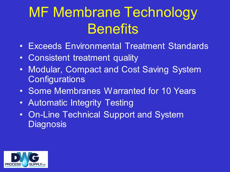 MF Membrane Technology Benefits Exceeds Environmental Treatment Standards Consistent treatment quality Modular, Compact and Cost Saving System Configu