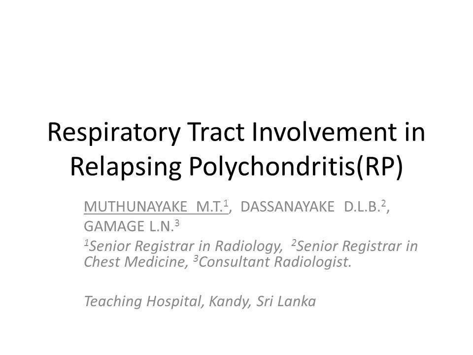 Respiratory Tract Involvement in Relapsing Polychondritis(RP) MUTHUNAYAKE M.T.
