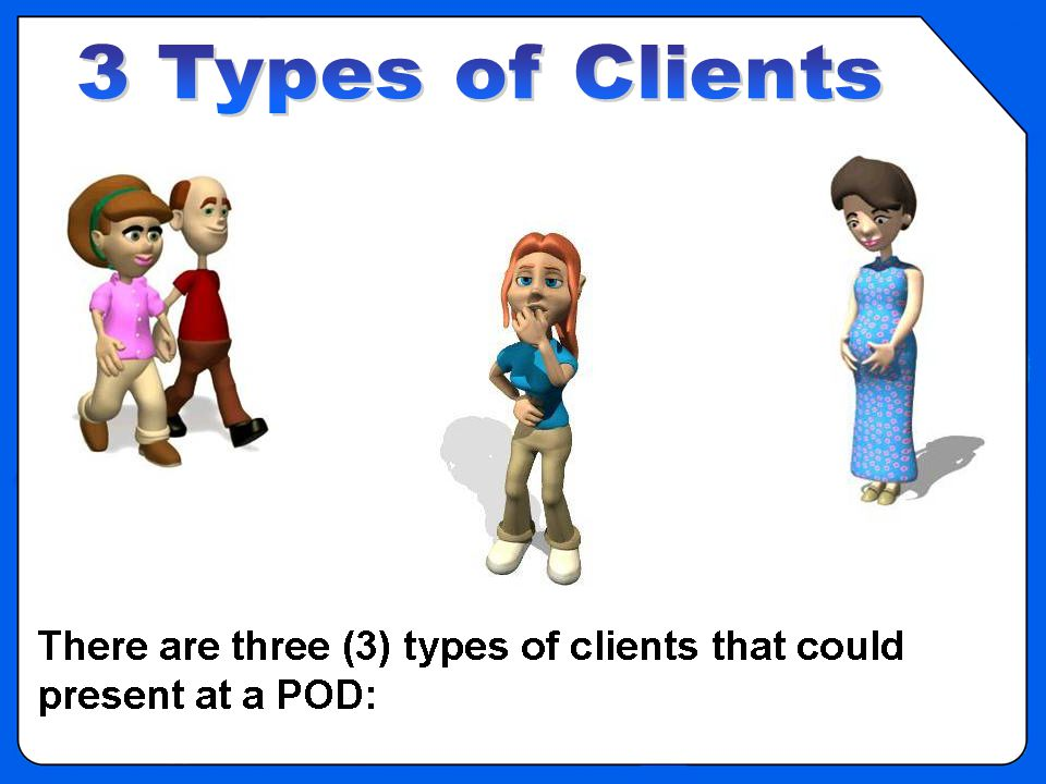 OVERVIEW – 3 types of clients at a POD