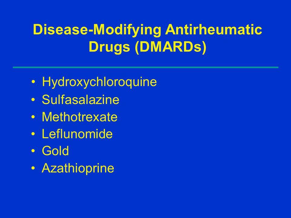 Disease-Modifying Antirheumatic Drugs (DMARDs) Hydroxychloroquine Sulfasalazine Methotrexate Leflunomide Gold Azathioprine