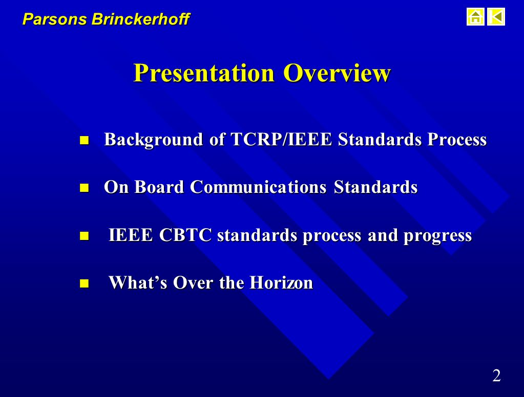 Parsons Brinckerhoff 2 Presentation Overview n Background of TCRP/IEEE Standards Process n On Board Communications Standards n IEEE CBTC standards process and progress n What's Over the Horizon