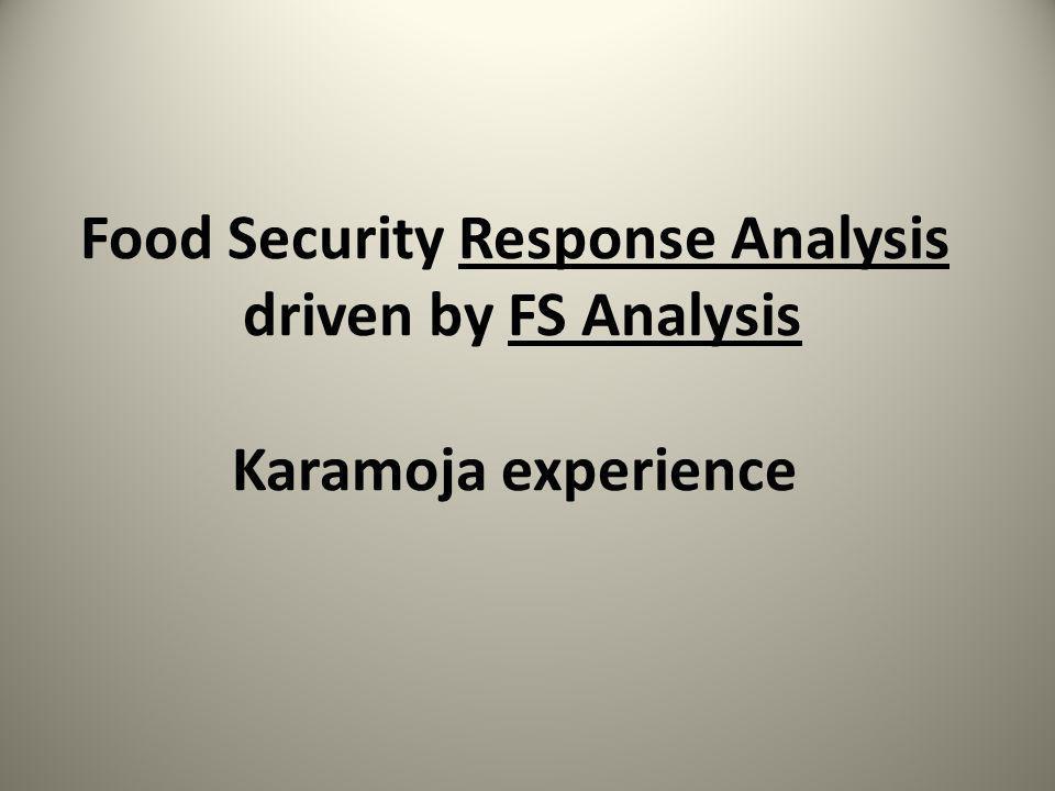 Food Security Response Analysis driven by FS Analysis Karamoja experience